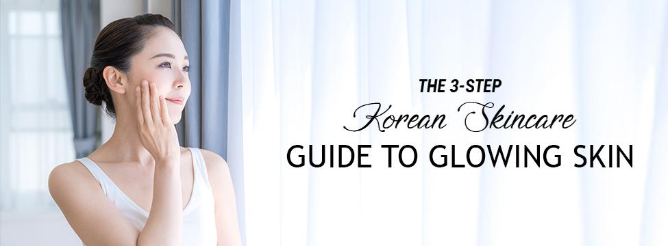 The 3-Step Korean Skincare Guide To Glowing Skin