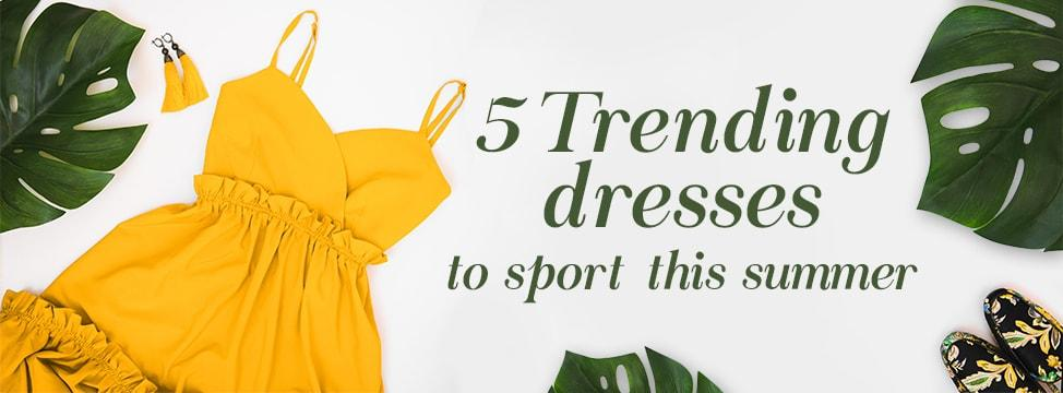 5 Dresses You Will Want To Wear On A Warm Sunny Day